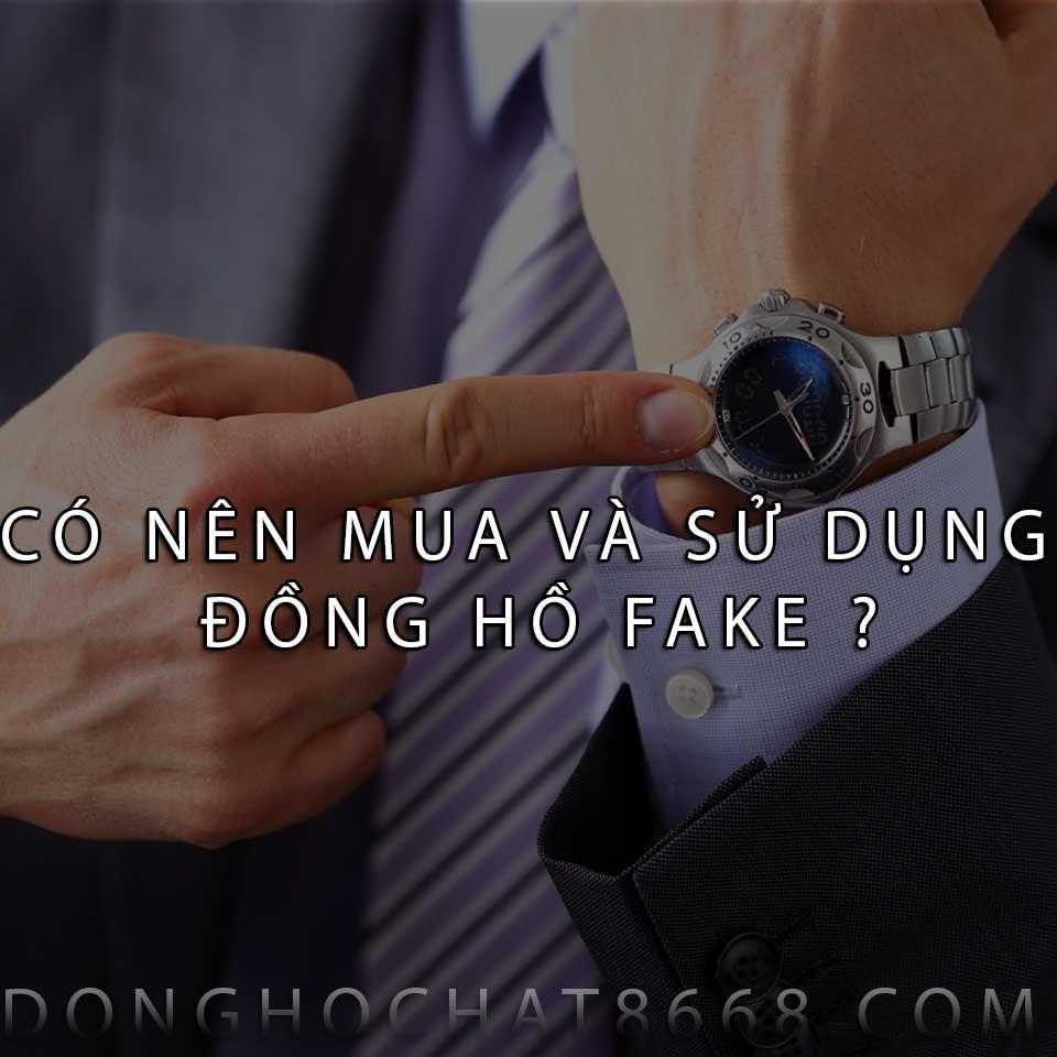 Có nên mua đồng hồ Fake không?